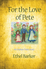 For The Of Pete An Orphan Train Story Ethel Barker | Ice Cube Press
